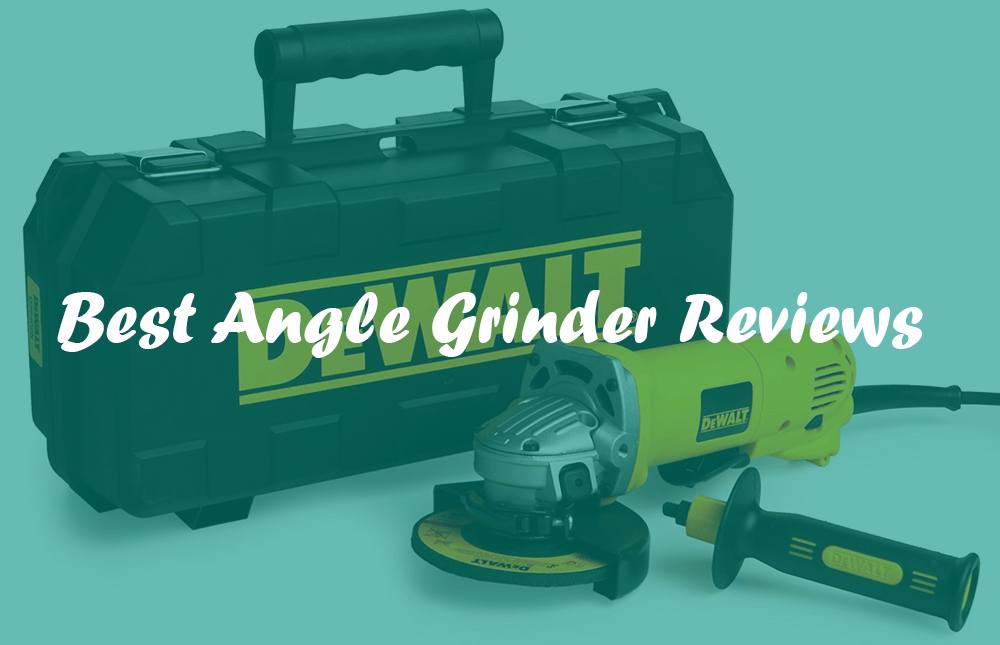 Best Angle Grinders Review and Complete Buying Guide