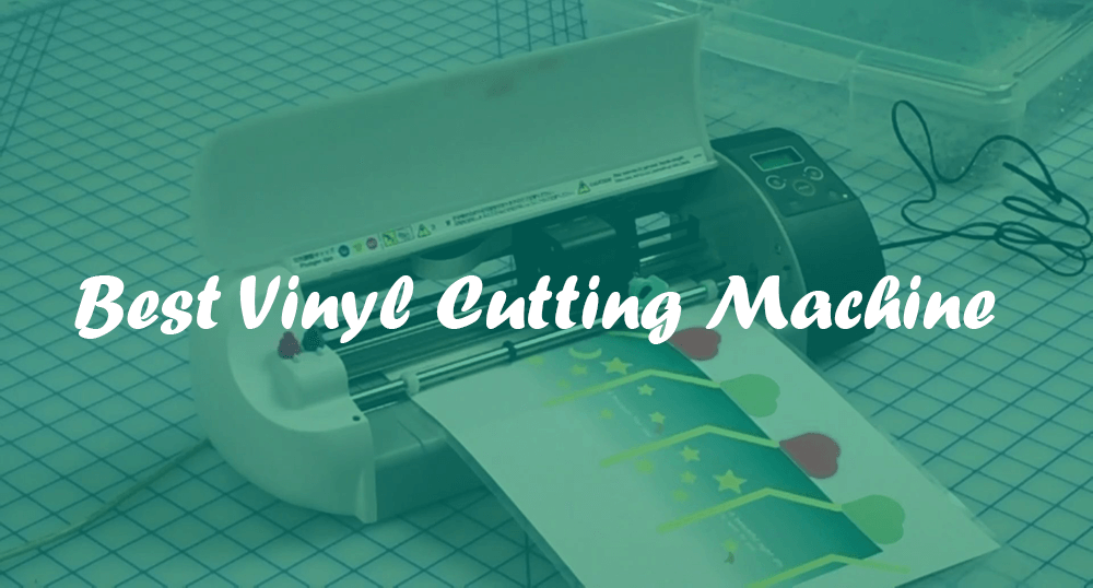 Best Vinyl Cutting Machine Reviews And Buying Guide
