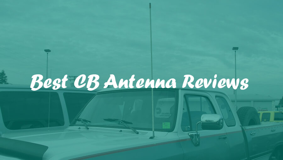 Best CB Antenna Reviews and Complete Buying Guide